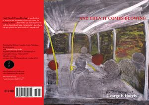 AND THEN IT COME BLOWING poetic expressions of George E Harris